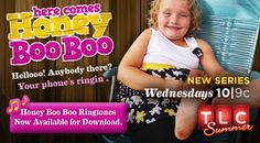 Here Comes Honey Boo Boo  REALLY????