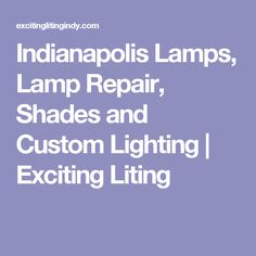 Indianapolis Lamps, Lamp Repair, Shades and Custom Lighting | Exciting Liting