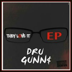 THEY LOVE IT: EP by DruGunn$ on SoundCloud