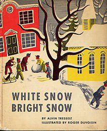 White Snow Bright Snow, written by Alvin Tresselt, illustrated by Roger Duvoisin