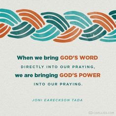 """""""When we bring God's word directly into our praying, we are bringing God's power into our praying."""" (Joni Eareckson Tada)"""