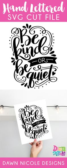 Hand Lettered Be Kind of Be Quiet SVG Cut File by Dawn Nicole Designs