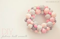 DIY Fabric Ball Wreath [scrapbooks-etc] - this would especially be sweet for a nursery or studio Small Sewing Projects, Diy Projects To Try, Diy Craft Projects, Felt Flowers, Diy Flowers, Cute Crafts, Diy Crafts, Funny Embroidery, Fabric Balls