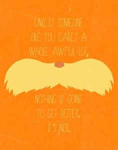 The Lorax....Unless!  Such a wonderful quote that everyone should keep in mind!