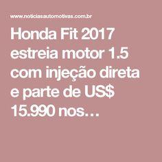 Honda Fit 2017 estreia motor 1.5 com injeção direta e parte de US$ 15.990 nos…