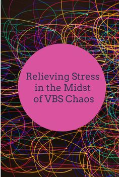 Relieving Stress in the Midst of VBS Chaos http://blog.lifeway.com/vbs/2014/05/22/relieving-stress-in-the-midst-of-vbs-chaos/