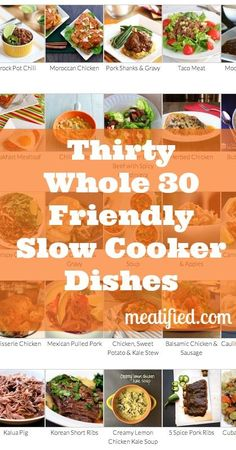 30 Slow Cooker Dishes that are Whole 30 friendly from http://meatified.com #paleo #whole30 #glutenfree