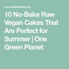10 No-Bake Raw Vegan Cakes That Are Perfect for Summer | One Green Planet