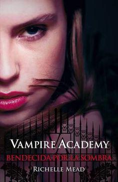 Vampire Academy, Bendecida por la Sombra - Richelle Mead