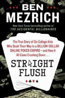 Straight Flush: The True Story of Six College Friends Who Dealt Their Way to a Billion-Dollar Online Poker Empire--and How It All Came Crashing Down . First edition by Mezrich, Ben Hardcover Frat Brothers, Divas, University Of Montana, Business Stories, Poker Games, Online Poker, Stories For Kids, Memoirs