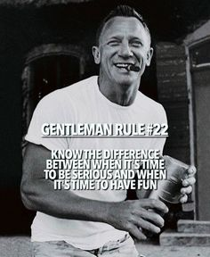 Gentleman Rule 22 - Know the difference between when it's time to be serious and when it's time to have fun. Wisdom Quotes, Quotes To Live By, Life Quotes, Quotes Quotes, Great Quotes, Inspiring Quotes, Gentleman Rules, True Gentleman, Badass Quotes