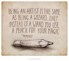 Being a writer is the same as being a wizard... only instead of a wand you use a pen for your magic.