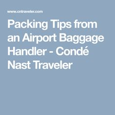 Packing Tips from an Airport Baggage Handler - Condé Nast Traveler