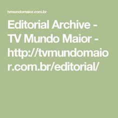 Editorial Archive - TV Mundo Maior -    http://tvmundomaior.com.br/editorial/