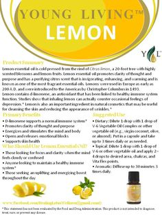 Lemon   Anybody interested in purchasing the oils or learning more can email me at siegel_m@bellsouth.net. I would be more than happy to help!  Or check out the products and order at   https://www.youngliving.com/signup/?site=US=1483454=1483454 Or check out their main website at www.youngliving.com