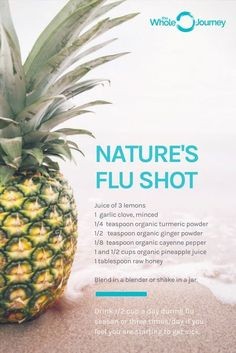 "Nature's Flu Shot (Pineapple Ginger Juice). Flu season is almost upon us. Drink this ""shot"" to help ward off sickness."