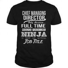 CHIEF MANAGING DIRECTOR - NINJA - #T-Shirts #hoodies for women. CHECK PRICE => https://www.sunfrog.com/LifeStyle/CHIEF-MANAGING-DIRECTOR--NINJA-Black-Guys.html?id=60505