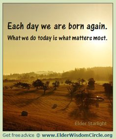 What we do today is what matters most. ElderWisdomCircle.org #advice #quotes #inspiration