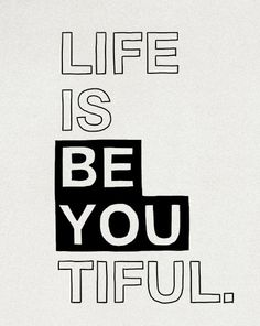 Life is #BE-YOU-TIFUL (TOTALLY AGREE)
