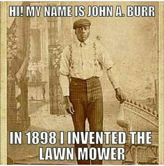 Celebrating Black History February 2019 Thank you for investing the lawn mower, my boyfriend used to use the automated version, which there would be none of had you not invested the hand mower, He used to mow the lawn with regularity! We Are The World, In This World, Black Art, Red Black, African American Inventors, Native American, American Women, American Indians, By Any Means Necessary