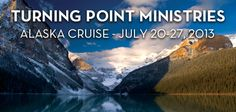 Take a Christian Cruise with Turning Point Ministries - Christian Cruise to Alaska - July 20-27, 2013