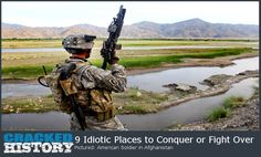 9 Idiotic Places to Conquer or Fight Over - http://www.crackedhistory.com/9-idiotic-places-conquer-fight/