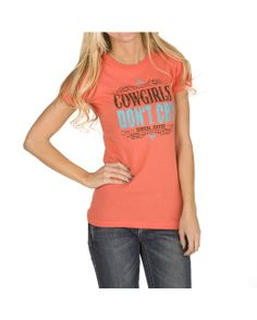 Cowgirl Justice Women's Cowgirls Don't Cry Tee  http://www.countryoutfitter.com/products/53577-womens-cowgirls-dont-cry-tee