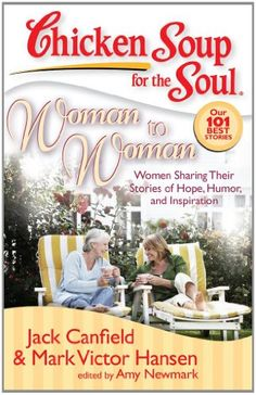 Chicken Soup for the Soul: Woman to Woman: Women Sharing Their Stories of Hope, Humor, and Inspiration by Jack Canfield http://www.amazon.com/dp/1935096044/ref=cm_sw_r_pi_dp_eM7fub01BAKCD