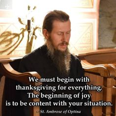 """""""We must begin with thanksgiving for everything. Ambrose of Optina (venerated in the Eastern Orthodox Church) Catholic Quotes, Catholic Prayers, Religious Quotes, Catholic Saints, Roman Catholic, Orthodox Prayers, Christian Faith, Christian Quotes, True Faith"""