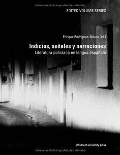 Indicios, señales y narraciones : literatura policiaca en la lengua española / Enrique Rodrigues-Moura, (ed.)