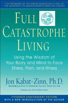 Full Catastrophe Living: Using the Wisdom of Your Body and Mind to Face Stress, Pain, and Illness by Jon Kabat-Zinn, http://www.amazon.com/dp/B000SEH128/ref=cm_sw_r_pi_dp_ps.Vqb0DCVWXB