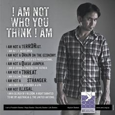 I AM NOT WHO YOU THINK I AM: This poster was made to inform people about asylum seekers.
