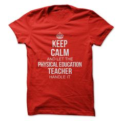 Keep Calm and let the PHYSICAL EDUCATION TEACHER handle T Shirt, Hoodie, Sweatshirt
