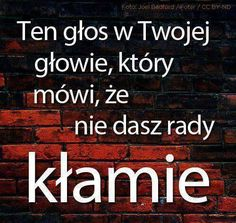 Sluchaj tylko tych glosow ktore mowia ci ze mozesz to zrobic! Sport Motivation, Fitness Motivation, True Quotes, Motivational Quotes, Psychology Facts, Self Development, Motto, Motivation Inspiration, Wise Words