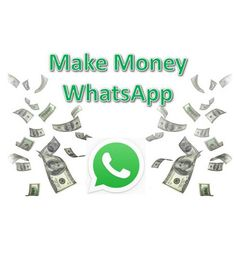 Easy and Fast Ways To Make Money From WhatsApp