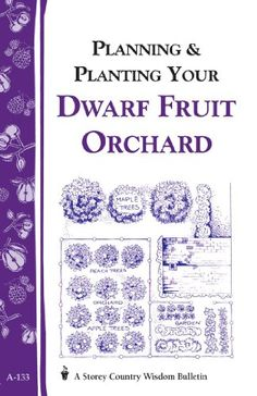 Buy Planning & Planting Your Dwarf Fruit Orchard: Storey's Country Wisdom Bulletin by Editors of Garden Way Publishing and Read this Book on Kobo's Free Apps. Discover Kobo's Vast Collection of Ebooks and Audiobooks Today - Over 4 Million Titles! Fruit Garden, Garden Trees, Edible Garden, Trees To Plant, Flower Gardening, Vegetable Gardening, Container Gardening, Citrus Trees, Peach Trees