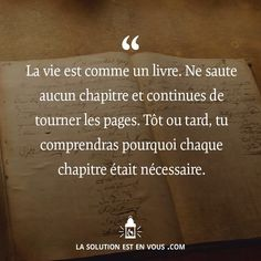 """Pensée Divers """"Life is like a book. Do not skip any chapters and continue to turn the pages. Sooner or later, you will understand why each chapter was necessary. French Words, French Quotes, Pretty Words, Some Words, Positive Attitude, Positive Affirmations, Decir No, Favorite Quotes, Quotations"""