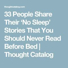 33 People Share Their 'No Sleep' Stories That You Should Never Read Before Bed | Thought Catalog