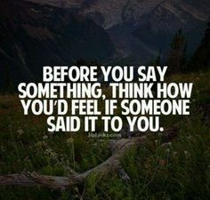 If you can't say anything nice don't say anything at all.