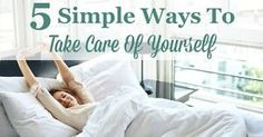 5 Simple Ways To Take Care Of Yourself