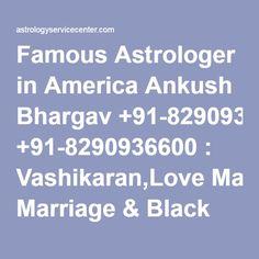 Famous Astrologer in America Ankush Bhargav +91-8290936600 : Vashikaran,Love Marriage & Black Magic Specialist