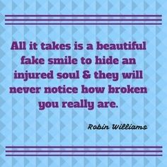 #WednesdayWisdom #quoteoftheday #robinwilliams #BROKEN #fakesmile