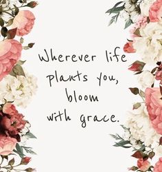 Bloom with grace - Cute Quotes Cute Quotes, Happy Quotes, Words Quotes, Positive Quotes, Motivating Quotes, Random Quotes, Springtime Quotes, Spring Quotes Flowers, Quotes About Flowers