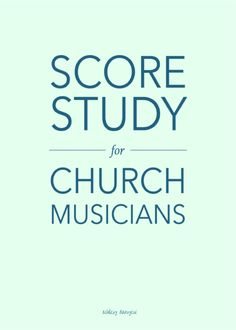 Score-study tips and tricks for church musicians   @ashleydanyew