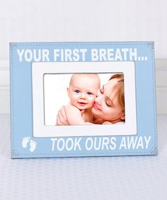Loving this Blue 'Your First Breath Took Ours Away' Picture Frame on #zulily! #zulilyfinds