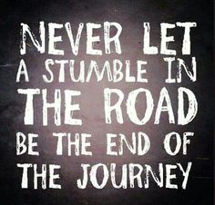 The Journey in Life is Never over