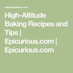 High-Altitude Baking Recipes and Tips | Epicurious.com | Epicurious.com