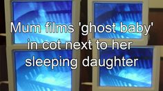 """Mum films """"Ghost Baby"""" in the cot next to her sleeping daughter"""
