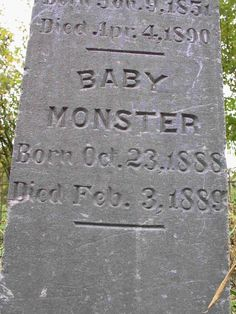 "Washington state's Saar Pioneer Cemetery contains an unusual grave. It's the resting place of John C. Monster (1851-1890) and his child ""Baby Monster"" (1888-1889)."