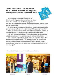 """""""Mitos de Asturias"""", de Paco Abril,  en la Lista de Honor de los mejores libros publicados en España en 2016   La prestigiosa revista CLIJ (Cuadernos de Literatura Infantil y Juvenil) convoca todos los años a expertos en libros para la infancia y la juventud con el fin de que elaboren una lista con los mejores libros editados cada año en nuestro país. En su último número, aparecen esos libros seleccionados clasificados por edades, desde libros para bebés hasta relatos para adolescentes…"""